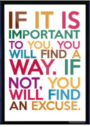 Quote: If it is important to you, you will find a way.